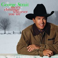 Merry Christmas Wherever You Are — George Strait