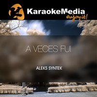 A Veces Fui [In The Style Of Aleks Syntek] — Karaokemedia