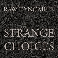Strange Choices — Raw Dynomite