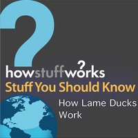 How Lame Ducks Work — Stuff You Should Know
