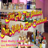 Live at the Palace - Don Kelly's Bar-Cocktail — Don Kelly Band, Shirley Thompson