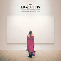 Eyes Wide, Tongue Tied — The Fratellis