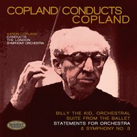 Copland Conducts Copland: Billy the Kid Orchestral Suite, Statements for Orchestra & Symphony No. 3 — London Symphony Orchestra, London Symphony Orchestra, Aaron Copland, Аарон Копленд