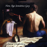 New Age Sensitive Guy — David Friedenberg