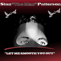 "Let Me Smooth You Out — Stan ""The Man"" Patterson"