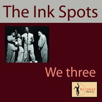 We Three (My Echo, My Shadow And Me) — The Ink Spots
