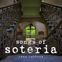 Songs of Soteria — Ryan Habbena
