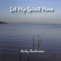 Let My Spirit Move — Andy Anderson