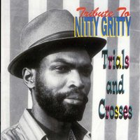 Tribute To Nitty Gritty: Trial and Crosses — Nitty Gritty