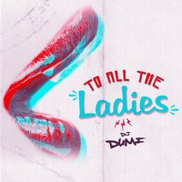 To All the Ladies — DJ Dumi