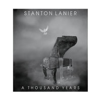 A Thousand Years — Stanton Lanier