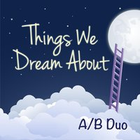 Things We Dream About — A/B Duo
