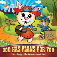 God Has Plans for You — Cherry, The Resurrection Rabbit