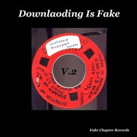 Downloading Is Fake V.2 — Various Artists - Fake Chapter Records