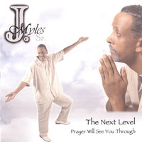 The Next Level Prayer Will See You Through — J Myles, Sr.
