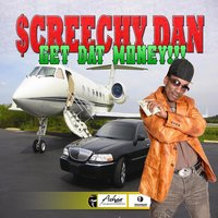 Get Dat Money — Screechy Dan
