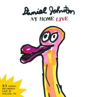 Daniel Johnston at Home Live — Daniel Johnston
