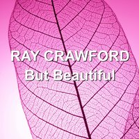 But Beautiful — Ray Crawford