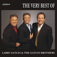 The Best Of Larry Gatlin & The Gatlin Brothers — Larry Gatlin & The Gatlin Brothers