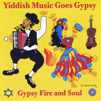 Yiddish Music Goes Gypsy — Gypsy Fire and Soul