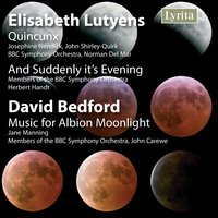 Lutyens: Quincux - Bedford: Music for Albion Midnight — BBC Symphony Orchestra, John Carewe, Norman Del Mar, David Bedford, Herbert Handt