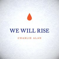We Will Rise — Charlie Alan