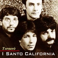 Tornerò — I Santo California