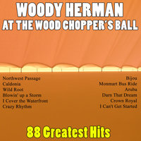 At the Woodchopper's Ball - 88 Greatest Hits — Woody Herman