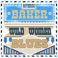 Wild Women Blues — Katherine Baker
