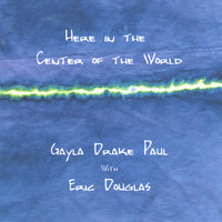 Here in the Center of the World — Gayla Drake Paul & Eric Douglas
