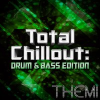 Total Chillout: Drum & Bass Edition — Themi