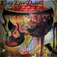 To Do More Than God... To Die — Long Live Death