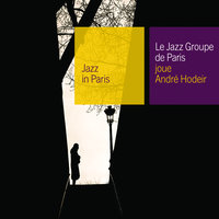 Le Jazz Groupe De Paris Joue Andre Hodeir — Le Jazz Groupe De Paris
