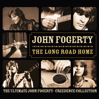 The Long Road Home - The Ultimate John Fogerty / Creedence Collection — John Fogerty