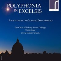 Polyphonia in Excelsis: Sacred Music by Claudio Dall'albero — David Skinner, The Choir of Sidney Sussex College, Cambridge, Claudio Dall'Albero