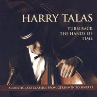 Turn Back The Hands Of Time: Acoustic Jazz Classics From Gershwin To Sinatra — Harry Talas