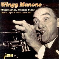 Wingy Sings, Manone Plays - Isle of Capri & Other Great Hits — Wingy Manone