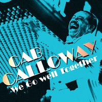 We Go Well Together — Cab Calloway