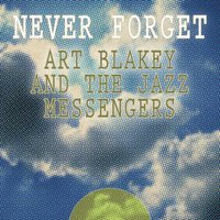 Never Forget — Art Blakey & The Jazz Messengers
