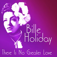 There Is No Greater Love — Billie Holiday