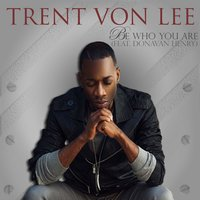 Be Who Are You — Donavan Henry, Trent Von Lee