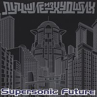 Luchshie iz hudshih — Supersonic Future