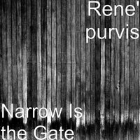 Narrow Is the Gate — Rene' purvis