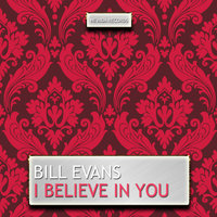 I Believe in You — Bill Evans