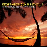Destination Sunshine, Vol. 2 - Charismatic Lounge & Chill out from Ibiza — сборник