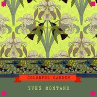 Colorful Garden — Yves Montand