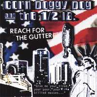 Reach for the Gutter — Corn Doggy Dog and the Half Pound