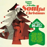 Gonna Have a Really Soulful Christmas: 50 R&B and Soul Gems (An Alternative Yuletide Celebration!) — сборник