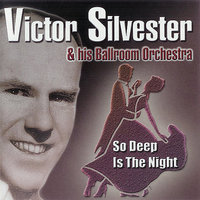 So Deep is the Night — Victor Silvester