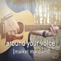 Around Your Voice — Maikel Marques